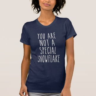 You Are Not a Special Snowflake T Shirt