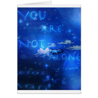 You Are Not Alone in this, greeting card
