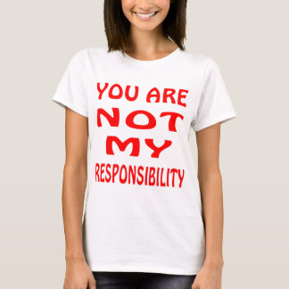 You Are Not My Responsibility T-Shirt