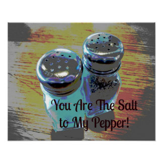 You Are the Salt to My Pepper Poster
