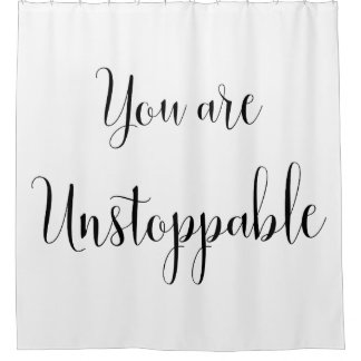 You are Unstoppable, Inspiring Message Shower Curtain