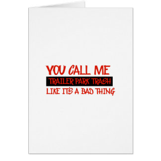 You call me trailer trash greeting card