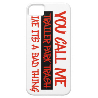 You call me trailer trash iPhone 5 cover