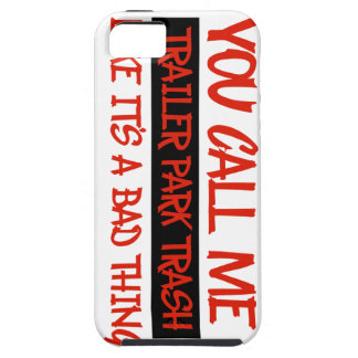 You call me trailer trash iPhone 5 case