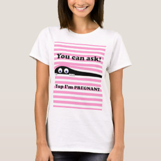 You can ask I'm Pregnant Pink T-Shirt