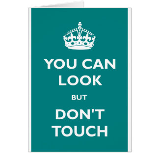 You Can Look but Don't Touch Greeting Card