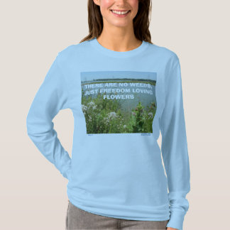 """YOU CAN PERSONALIZE """"THERE ARE NO WEEDS T-SHIRT"""" T-Shirt"""