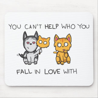 You Can t Help Who You Fall in Love With Mousepad