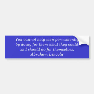 You cannot help men permanently by doing for th... bumper sticker