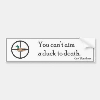 """You can't aim a duck to death."" bumper sticker"