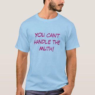 You can't handle the Muth! T-Shirt