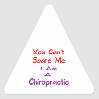 You can't scare me I am a Chiropractic. Triangle Stickers