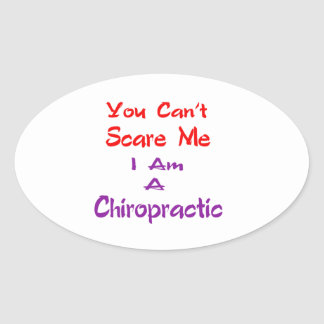 You can't scare me I am a Chiropractic. Oval Sticker