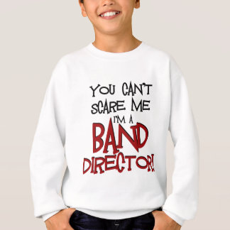 You Can't Scare Me, I'm a Band Director Sweatshirt