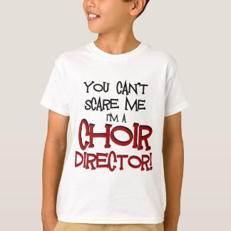 You Can't Scare Me, I'm a Choir Director T-Shirt