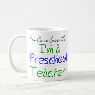 You Can't Scare Me I'm a Preschool Teacher Coffee Mug