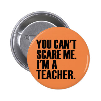 You can't scare me I'm a teacher. 6 Cm Round Badge
