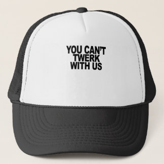 You can't twerk with us T-Shirts.png Trucker Hat