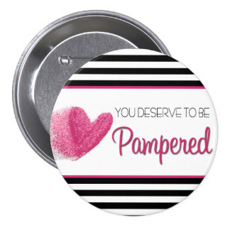 You deserve to sees Pampered 7.5 Cm Round Badge