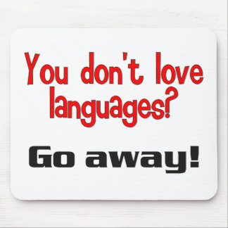 You don t love languages Go away Mousepads