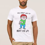 You don't like it? T-Shirt