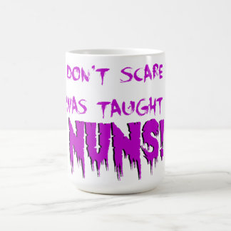 """""""You don't scare me - I was taught by nuns!"""" Coffee Mug"""