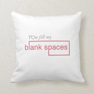 'You Fill My Blank Spaces' Throw Pillow Cushions