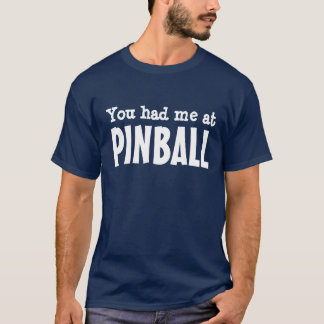 You had me at PINBALL T-Shirt