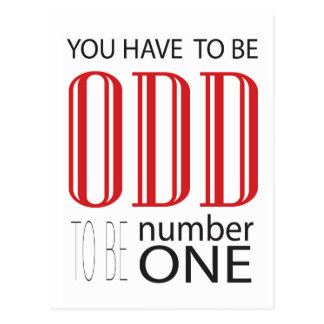 You have to be odd to be number one postcard