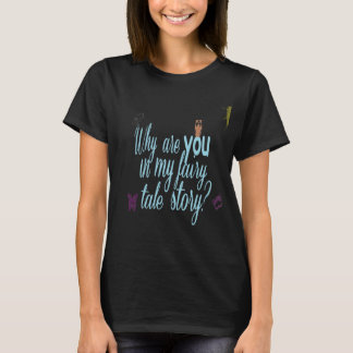 you in my fairy tale? T-Shirt