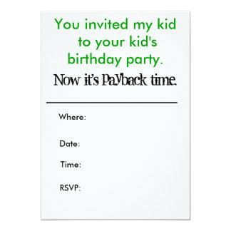 You invited my kid to your kid's birthday party... card