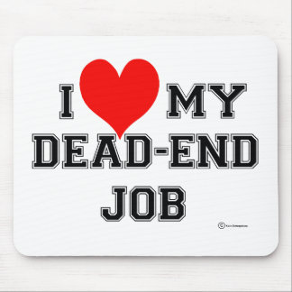 You Know You LOVE Your Dead End Job! Mouse Pad