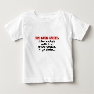 You Look Angry! Baby T-Shirt