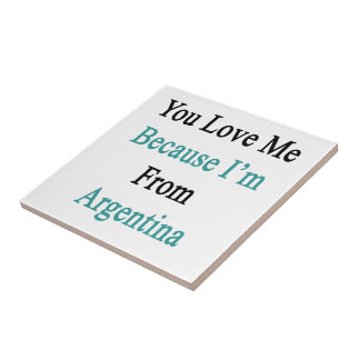 You Love Me Because I'm From Argentina Small Square Tile