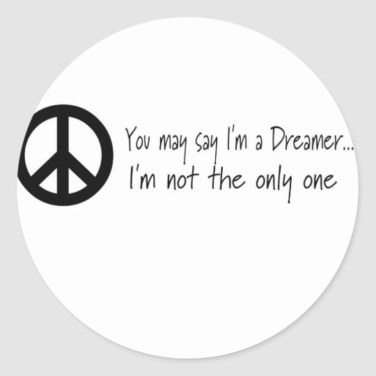 You May Say I'm a Dreamer Round Sticker