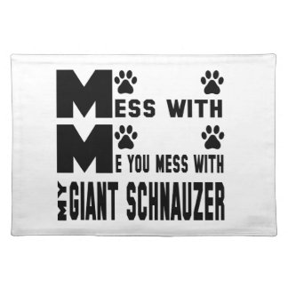 You mess with my Giant Schnauzer Placemat