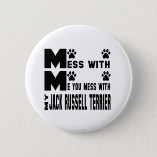 You mess with my Jack Russell Terrier 6 Cm Round Badge