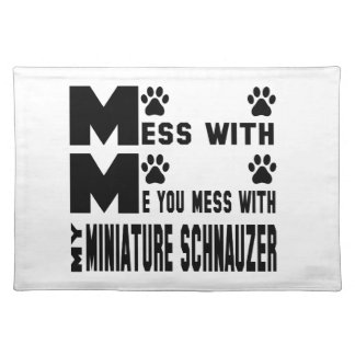 You mess with my Miniature Schnauzer Placemat