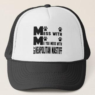 You mess with my Neapolitan Mastiff Trucker Hat
