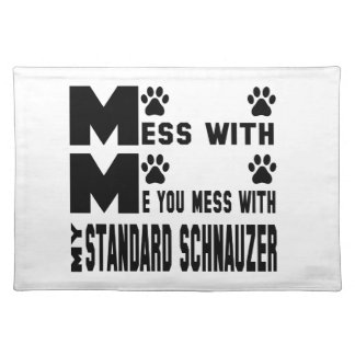 You mess with my Standard Schnauzer Placemat