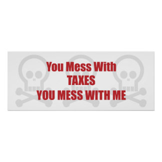 You Mess With Taxes You Mess With Me Poster