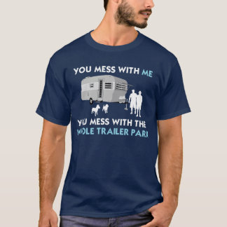 ...You Mess with the Whole Trailer Park T-Shirt