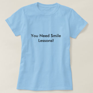 You Need Smile Lessons! T-Shirt