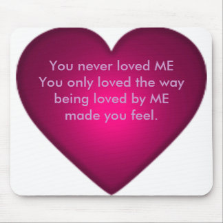 You never loved me: you only loved mouse pad