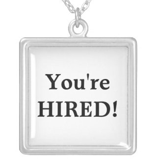 You re HIRED Necklace