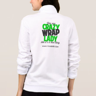 You say crazy wrap lady like its a bad thing