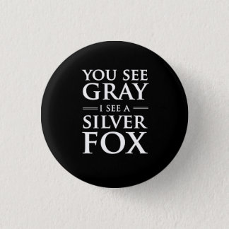 You See Gray, I See a Silver Fox 3 Cm Round Badge