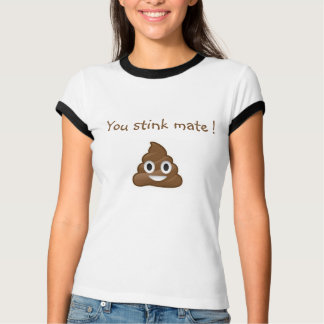You stink mate ! T-Shirt