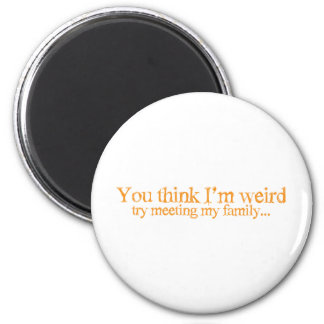 You think I'm strange . try meeting my family 6 Cm Round Magnet