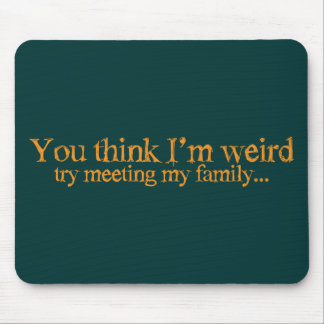 You think I'm strange . try meeting my family Mouse Pad